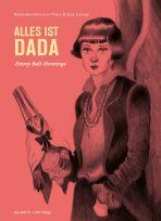Alles ist Dada - Emmy Ball-Hennings