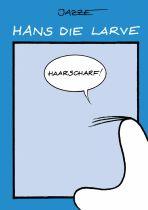 Hans die Larve (02) - Haarscharf!